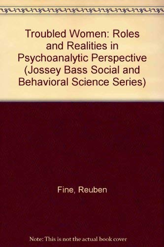 Troubled Women: Roles and Realities in Psychoanlytic Perspective (Jossey Bass Social and Behavioral Science Series) (1555424082) by Reuben Fine