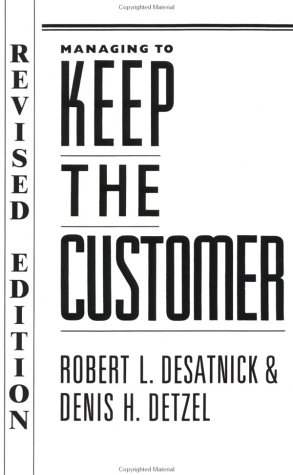 Managing to Keep the Customer: How to Achieve and Maintain Superior Customer Service Throughout t...