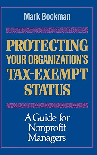 9781555424329: Protecting Your Organization's Tax-Exempt Status: A Guide for Nonprofit Managers (JOSSEY BASS NONPROFIT & PUBLIC MANAGEMENT SERIES)
