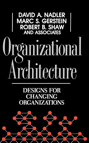 Organizational Architecture: Designs for Changing Organizations (Jossey: David A. Nadler,