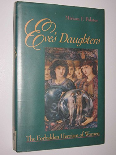Eve's Daughters: The Forbidden Heroism of Women (Jossey Bass Social and Behavioral Science ...
