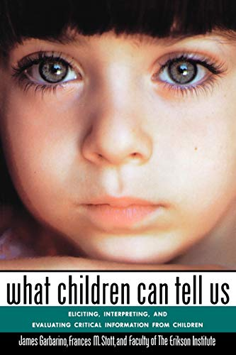 What Children Can Tell Us : Eliciting, Interpreting, and Evaluating Critical Information from ...