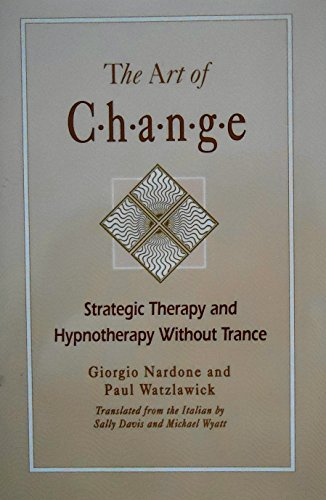 9781555424992: The Art of Change: Strategic Therapy and Hypnotherapy Without Trance