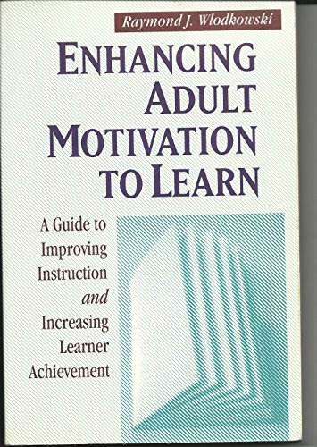 9781555425258: Enhancing Adult Motivation to Learn: A Guide to Improving Instruction and Achievement (Joint Publication in the Jossey-Bass Higher Education Series and the Jossey-Bass Management)
