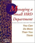 Managing a Small HRD Department: You Can Do More That You Think (The Jossey-Bass management series)