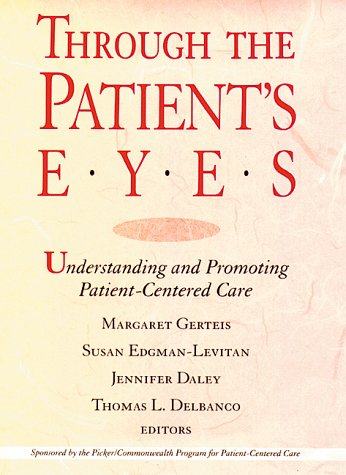 9781555425449: Through the Patient's Eyes: Understanding and Promoting Patient-Centered Care (Jossey-Bass Health Series)