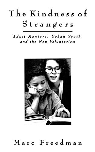 The Kindness of Strangers: Adult Mentors, Urban Youth, and the New Volunteerism: Freedman, Marc