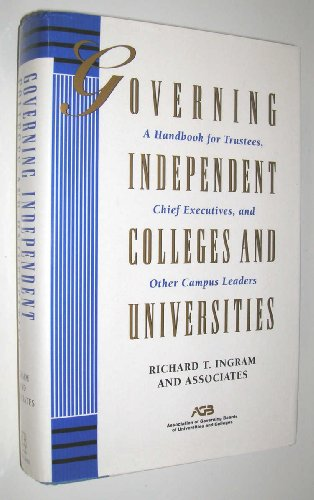 Governing Independent Colleges and Universities: A Handbook for Trustees, Chief Executives, and ...
