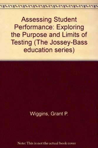 9781555425920: Assessing Student Performance: Exploring the Purpose and Limits of Testing (Jossey Bass Education Series)