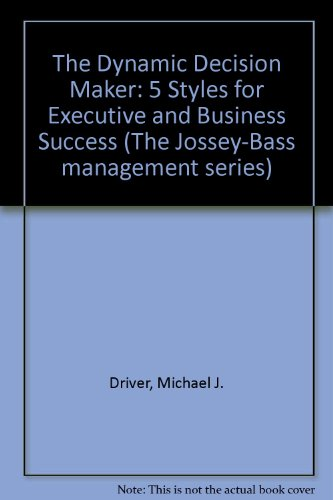 9781555425937: The Dynamic Decision Maker: Five Decision Styles for Executive and Business Success (Jossey Bass Business & Management Series)