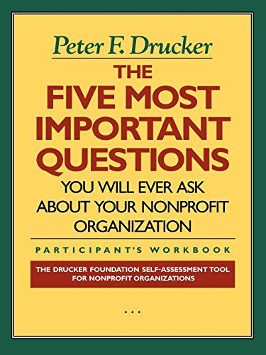 The Five Most Important Questions You Will: Drucker, Peter F.