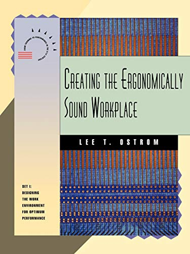 Creating the Ergonomically Sound Workplace (Paperback): Lee T. Ostrom