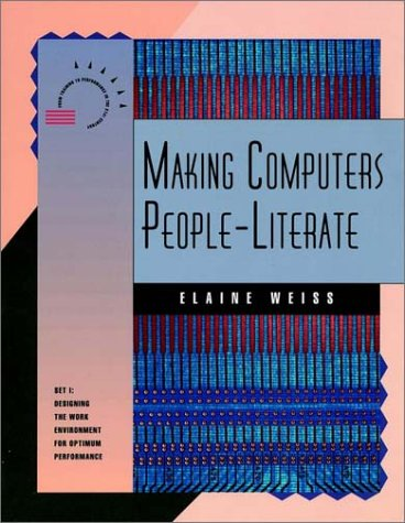 Making Computers People-Literate (From Training to Performance in the Twenty-First Century) (Set 1) (1555426220) by Weiss, Elaine