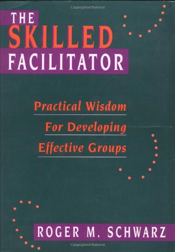9781555426385: The Skilled Facilitator: Practical Wisdom for Developing Effective Groups (Jossey Bass Public Administration Series)