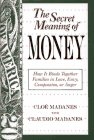 9781555427016: The Secret Meaning of Money: How It Binds Together Families in Love, Envy, Compassion or Anger