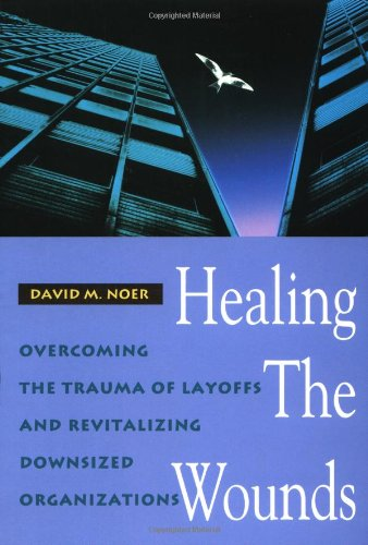 9781555427085: Healing the Wounds: Overcoming the Trauma of Layoffs and Revitalizing Downsized Organizations (Jossey-Bass Management Series)
