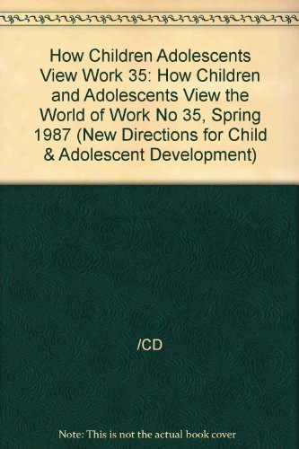 How Children and Adolescents View the World of Work (New Directions for Child & Adolescent ...