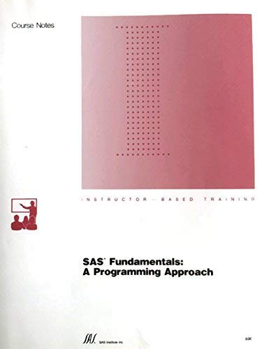 SAS (R) Fundamentals: A Programming Approach Course: SAS Institute Inc.