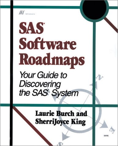Sas Software Roadmaps: Your Guide to Discovering the Sas System: Burch, Laurie;King, Sherrijoyce
