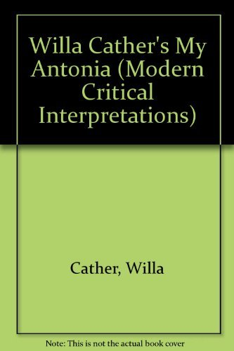 Willa Cathers My Antonia Modern Critical Interpretations Editor Harold Bloom
