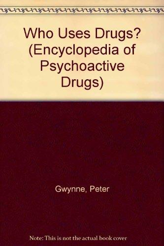 Who Uses Drugs (Encyclopedia of Psychoactive Drugs Series II) (1555462235) by Gwynne, Peter