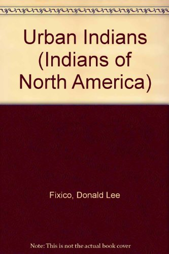 Urban Indians (Indians of North America): Porter, Frank W., Fixico, Donald L.