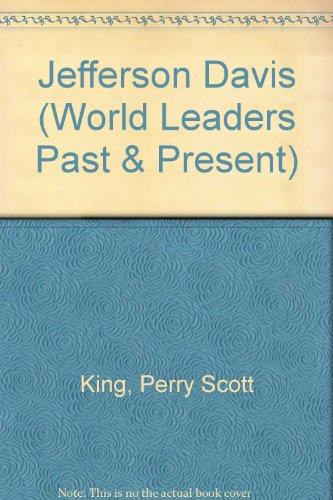Jefferson Davis (World Leaders Past & Present): King, Perry
