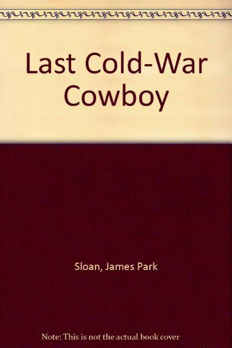 Last Cold-War Cowboy: Sloan, James Park