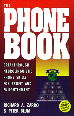 The Phone Book: Breakthrough Neurolinguistic Phone Skills for Profit and Enlightenment: Zarro, ...