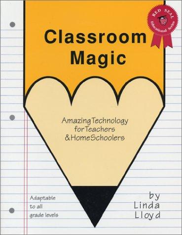 Classroom Magic : Amazing Technology for Teachers: Linda Lloyd