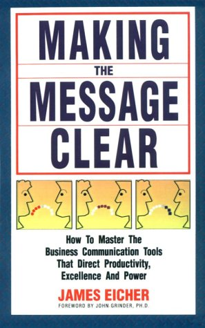 Making the Message Clear: How to Master the Business Communication Tools That Direct Productivity...