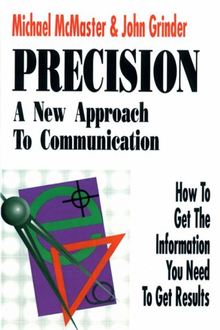 9781555520496: Precision: A New Approach to Communication: How to Get the Information You Need to Get Results