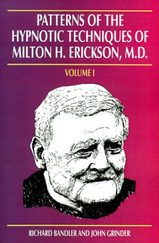 Patterns of the Hypnotic Techniques of Milton: Bandler, Richard; Grinder,