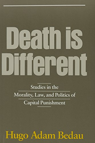 Death is Different: Studies in the Morality, Law, and Politics of Capital Punishment (inscribed by ...