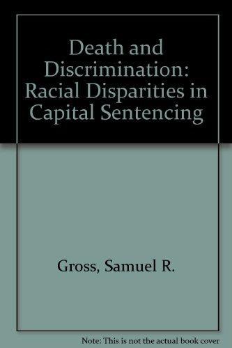 Death and Discrimination: Racial Disparities in Capital Sentencing: Gross, Samuel R.; Mauro, Robert