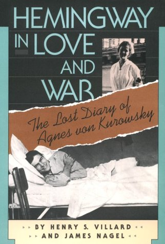 9781555530570: Hemingway in Love and War: The Lost Diary of Agnes Von Kurowsky : Her Letters, and Correspondence of Ernest Hemingway