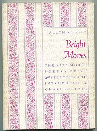 Bright Moves (Samuel French Morse Poetry Prize): J. Allyn Rosser