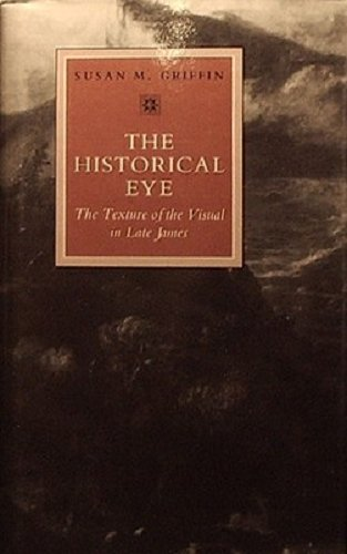 9781555530921: The Historical Eye: The Texture of the Visual in Late James