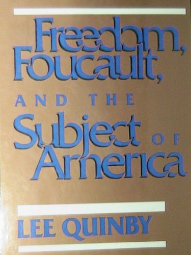 Freedom, Foucault and the Subject of America.: Quinby, Lee.