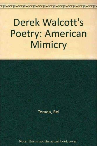 Derek Walcott?s Poetry: American Mimicry: Rei Terada