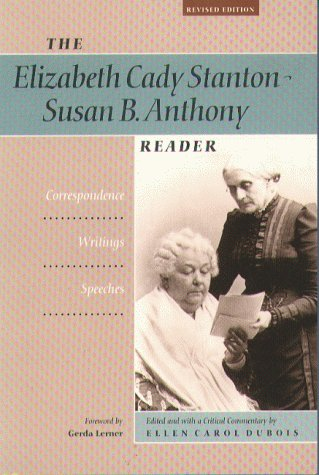 The Elizabeth Cady Stanton-Susan B. Anthony Reader: Correspondence, Writings, Speeches, Revised E...