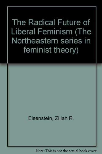 9781555531546: The Radical Future Of Liberal Feminism (Northeastern Series in Feminist Theory)