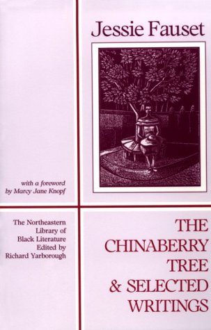 The Chinaberry Tree and Selected Writings: A: Jessie Fauset