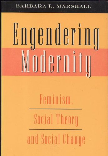Engendering Modernity: Feminism, Social Theory, and Social Change