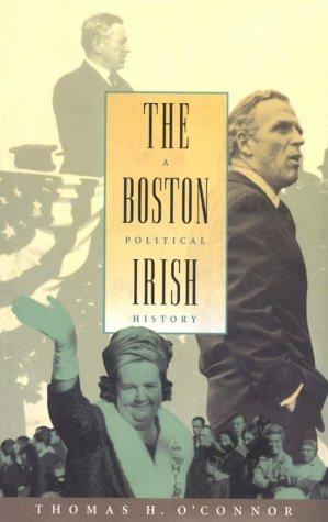 The Boston Irish: A Political History: O'Connor, Thomas H.
