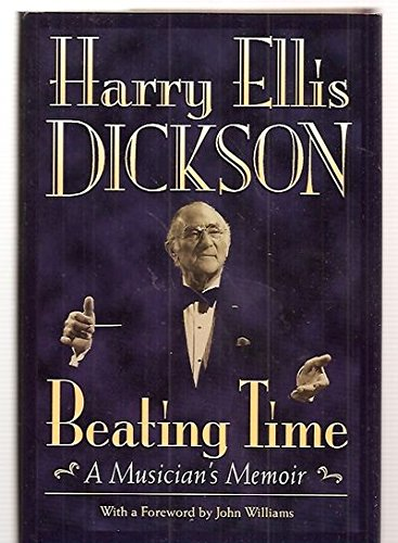 Beating Time: A Musician's Memoir: Dickson, Harry Ellis