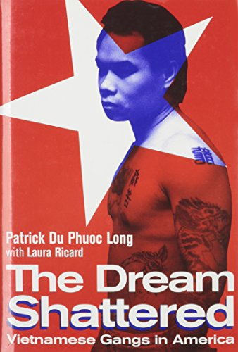 The Dream Shattered: Vietnamese Gangs in America: Du Phuoc Long, Patrick, Ricard, Laura