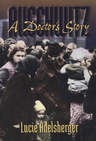 Auschwitz: A Doctor's Story (Women's Life Writings from Around the World) (1555532330) by Adelsberger, Lucie