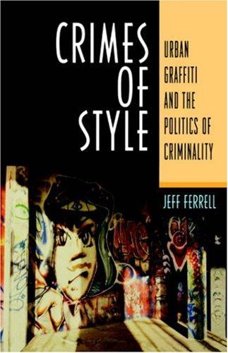 Crimes Of Style: Urban Graffiti and the Politics of Criminality: Jeff Ferrell