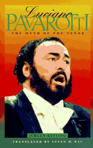 Luciano Pavarotti: The Myth of the Tenor: Jurgen Kesting~Susan H. Ray